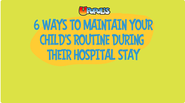6 ways to maintain your child's routine during their hospital stay