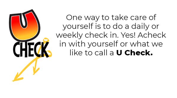 One way to take care of yourself is to do a daily or weekly check in.