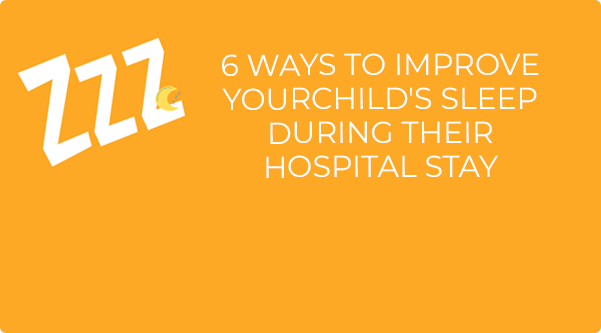 6 ways to improve youchild's sleep during their hospital stay